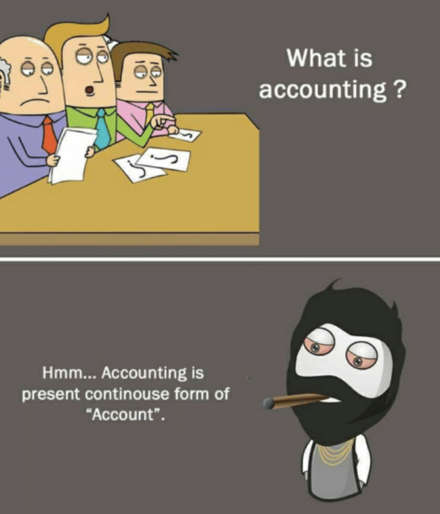 Accounting memes - accounting is the present continuous form of account.